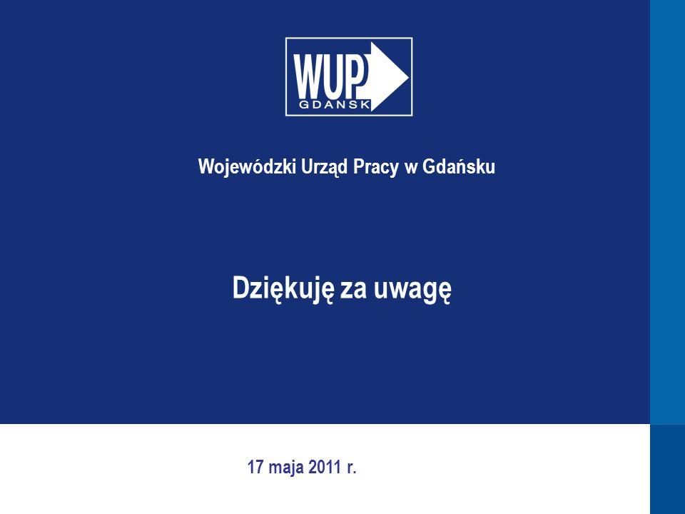 Dziękuję za uwagę Wojewódzki Urząd Pracy w Gdańsku 17 maja 2011 r.