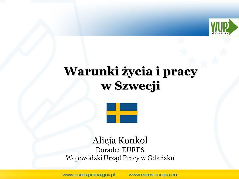 Warunki życia i pracy w Szwecji Alicja Konkol Doradca EURES Wojewódzki Urząd Pracy w Gdańsku