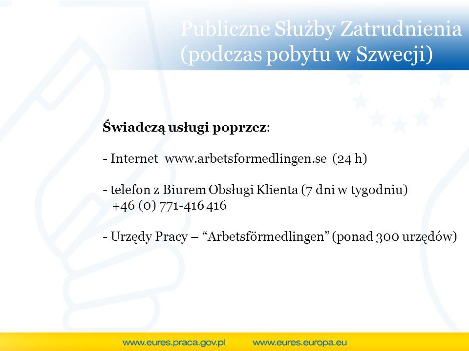 Publiczne Służby Zatrudnienia (podczas pobytu w Szwecji) Świadczą usługi poprzez: - Internet www.arbetsformedlingen.se (24 h) - telefon z Biurem Obsłu