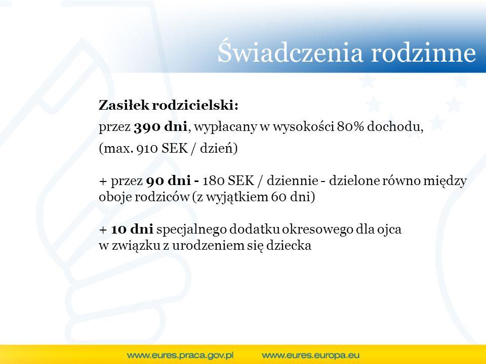 Świadczenia rodzinne Zasiłek rodzicielski: przez 390 dni, wypłacany w wysokości 80% dochodu, (max. 910 SEK / dzień) + przez 90 dni - 180 SEK / dzienni