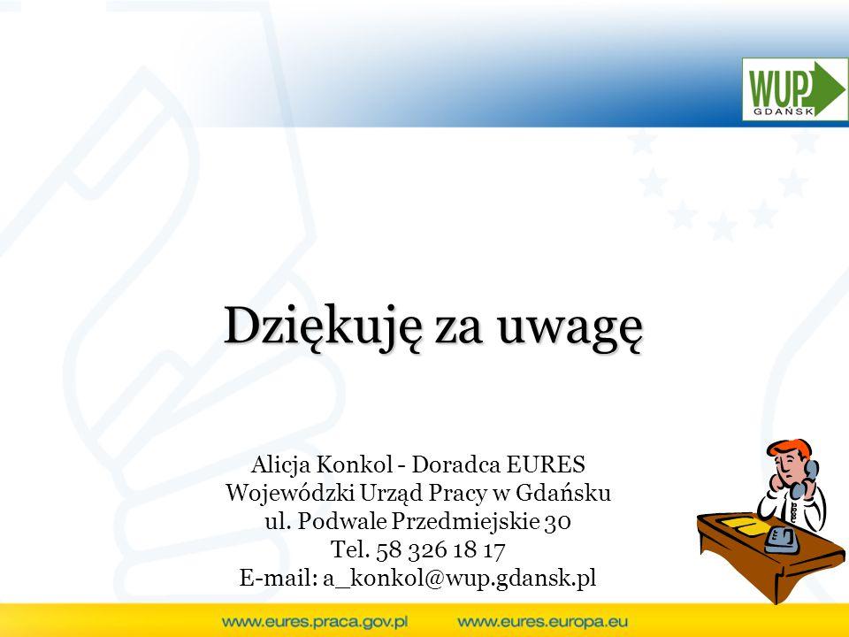 Dziękuję za uwagę Alicja Konkol - Doradca EURES Wojewódzki Urząd Pracy w Gdańsku ul. Podwale Przedmiejskie 30 Tel. 58 326 18 17 E-mail: a_konkol@wup.g