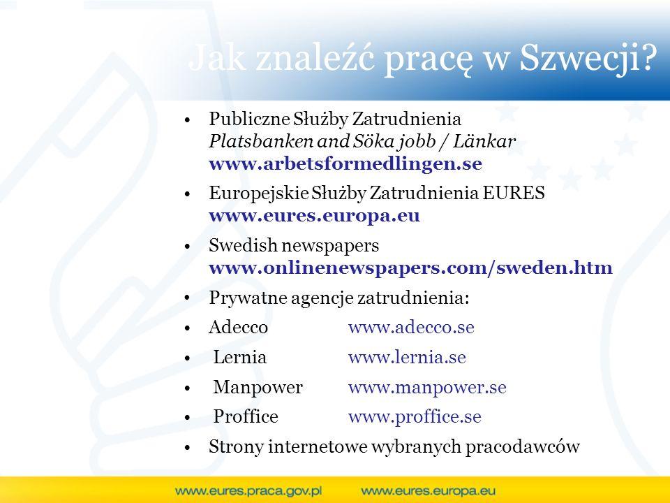 Jak znaleźć pracę w Szwecji? Publiczne Służby Zatrudnienia Platsbanken and Söka jobb / Länkar www.arbetsformedlingen.se Europejskie Służby Zatrudnieni