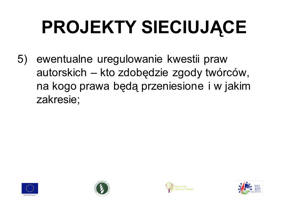 PROJEKTY SIECIUJĄCE 5)ewentualne uregulowanie kwestii praw autorskich – kto zdobędzie zgody twórców, na kogo prawa będą przeniesione i w jakim zakresie;