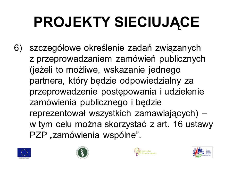PROJEKTY SIECIUJĄCE 6)szczegółowe określenie zadań związanych z przeprowadzaniem zamówień publicznych (jeżeli to możliwe, wskazanie jednego partnera, który będzie odpowiedzialny za przeprowadzenie postępowania i udzielenie zamówienia publicznego i będzie reprezentował wszystkich zamawiających) – w tym celu można skorzystać z art.