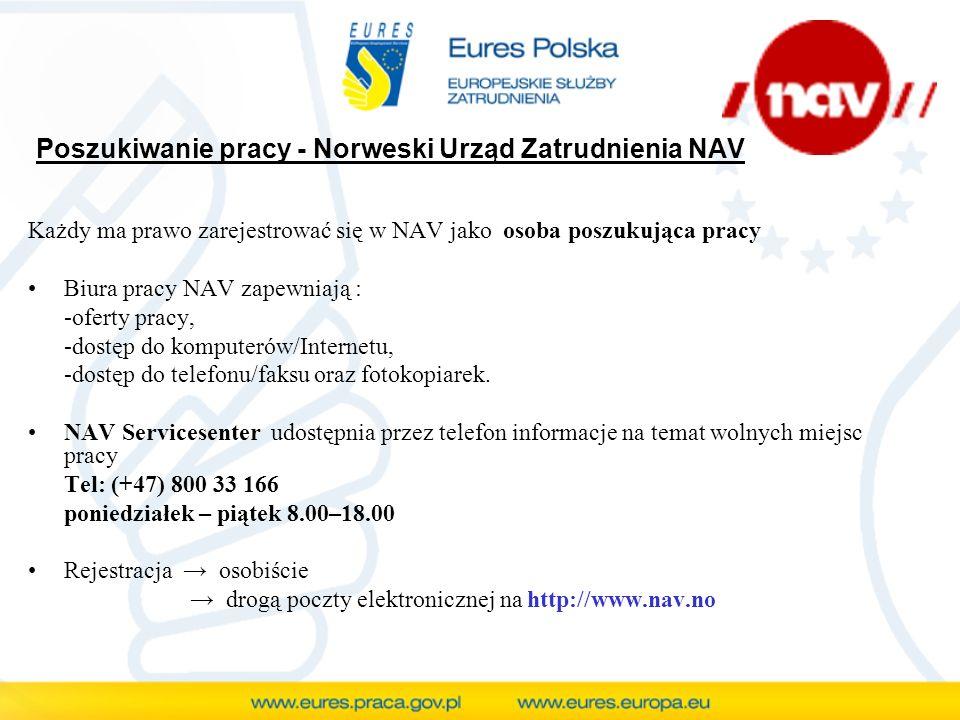 Poszukiwanie pracy - Norweski Urząd Zatrudnienia NAV Każdy ma prawo zarejestrować się w NAV jako osoba poszukująca pracy Biura pracy NAV zapewniają :