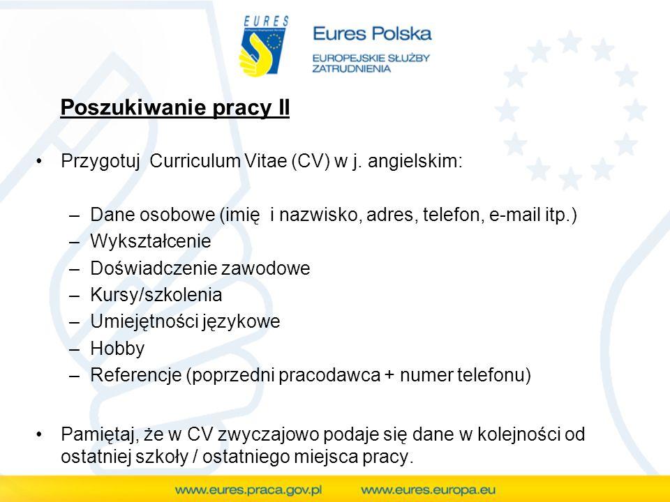Poszukiwanie pracy II Przygotuj Curriculum Vitae (CV) w j. angielskim: –Dane osobowe (imię i nazwisko, adres, telefon, e-mail itp.) –Wykształcenie –Do