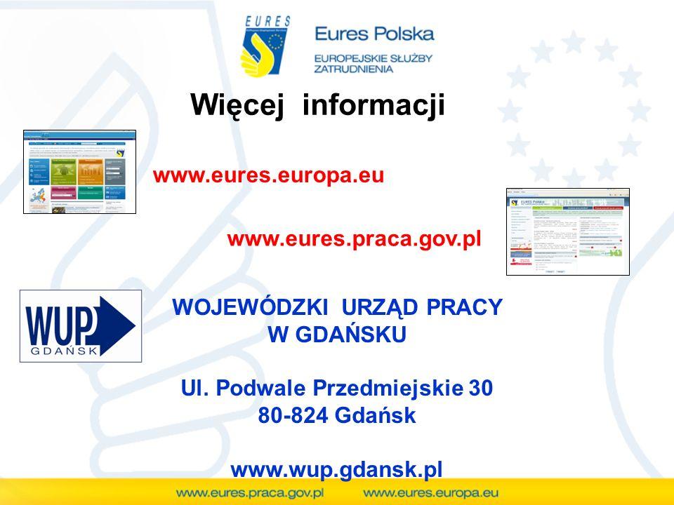 Więcej informacji WOJEWÓDZKI URZĄD PRACY W GDAŃSKU Ul. Podwale Przedmiejskie 30 80-824 Gdańsk www.wup.gdansk.pl www.eures.europa.eu www.eures.praca.go