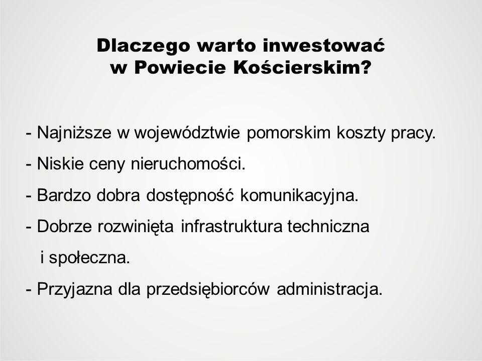 Dlaczego warto inwestować w Powiecie Kościerskim? - Najniższe w województwie pomorskim koszty pracy. - Niskie ceny nieruchomości. - Bardzo dobra dostę