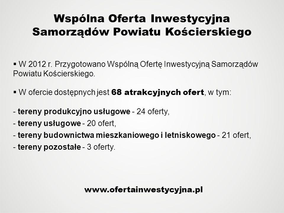 Wspólna Oferta Inwestycyjna Samorządów Powiatu Kościerskiego W 2012 r. Przygotowano Wspólną Ofertę Inwestycyjną Samorządów Powiatu Kościerskiego. W of