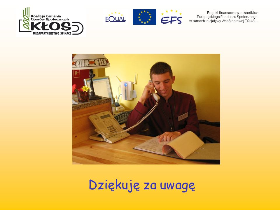 Projekt finansowany ze środków Europejskiego Funduszu Społecznego w ramach Inicjatywy Wspólnotowej EQUAL. Dziękuję za uwagę