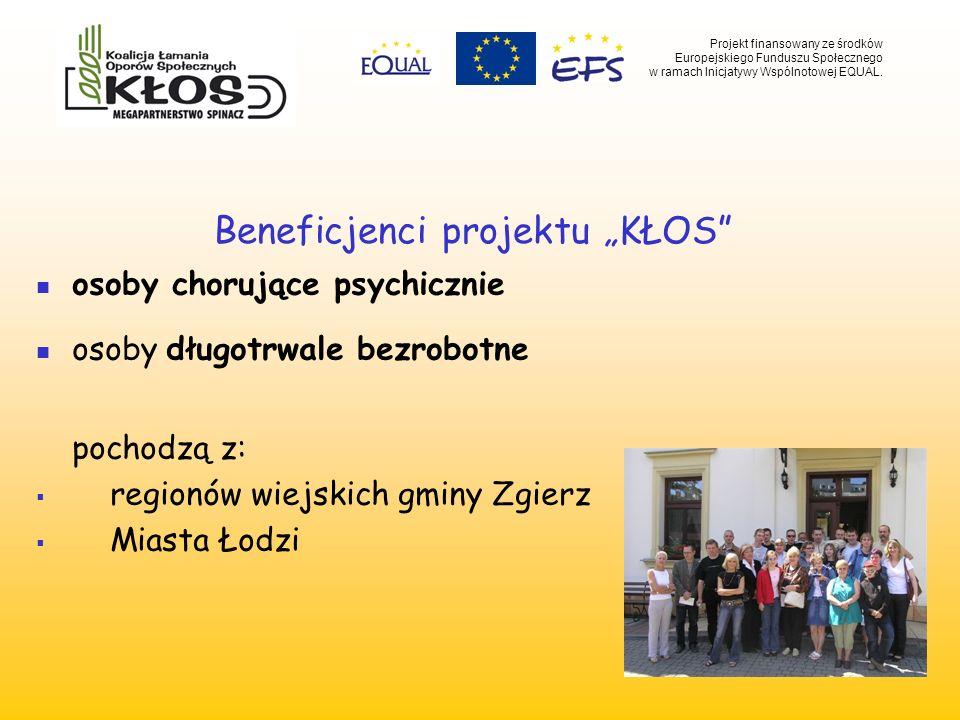 Beneficjenci projektu KŁOS osoby chorujące psychicznie osoby długotrwale bezrobotne pochodzą z: regionów wiejskich gminy Zgierz Miasta Łodzi Projekt f