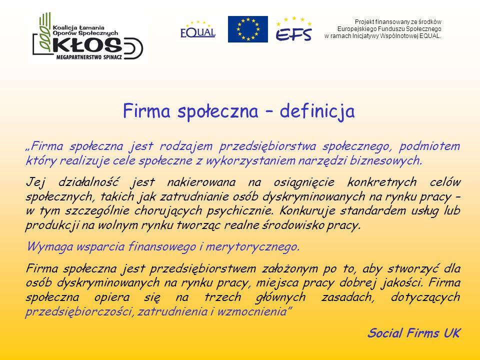 Firma społeczna – definicja Firma społeczna jest rodzajem przedsiębiorstwa społecznego, podmiotem który realizuje cele społeczne z wykorzystaniem narz