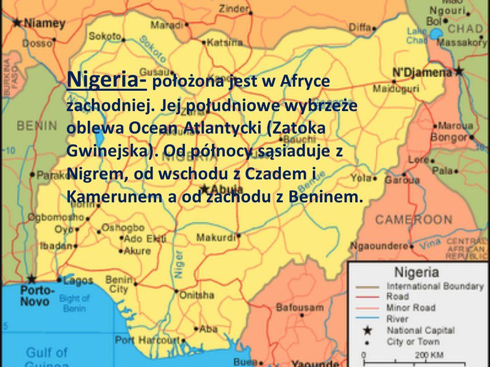 Nigeria- położona jest w Afryce zachodniej. Jej południowe wybrzeże oblewa Ocean Atlantycki (Zatoka Gwinejska). Od północy sąsiaduje z Nigrem, od wsch