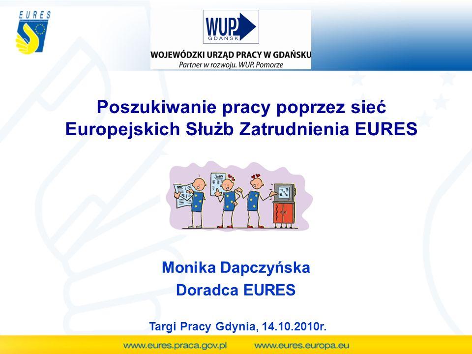 Poszukiwanie pracy poprzez sieć Europejskich Służb Zatrudnienia EURES Monika Dapczyńska Doradca EURES Targi Pracy Gdynia, 14.10.2010r.