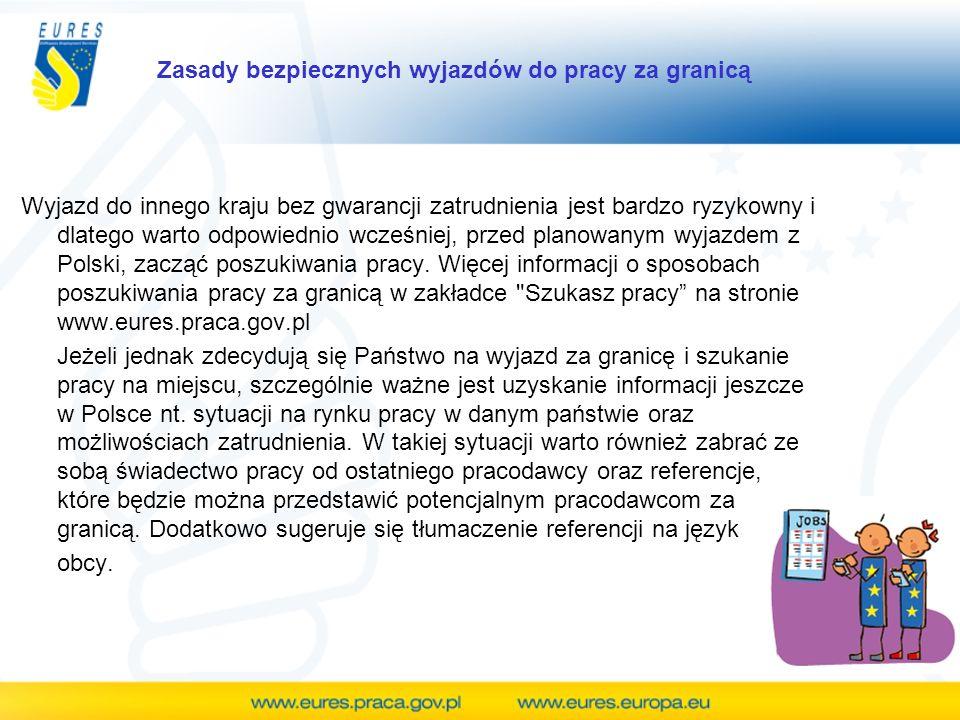 Wyjazd do innego kraju bez gwarancji zatrudnienia jest bardzo ryzykowny i dlatego warto odpowiednio wcześniej, przed planowanym wyjazdem z Polski, zacząć poszukiwania pracy.