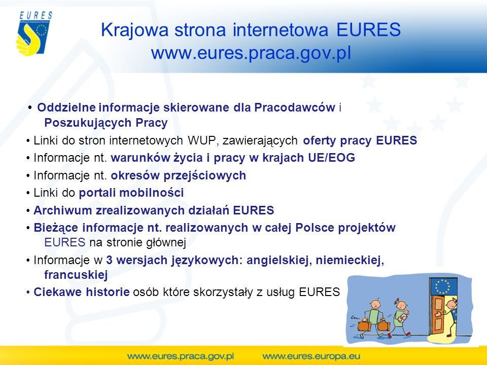 Oddzielne informacje skierowane dla Pracodawców i Poszukujących Pracy Linki do stron internetowych WUP, zawierających oferty pracy EURES Informacje nt.
