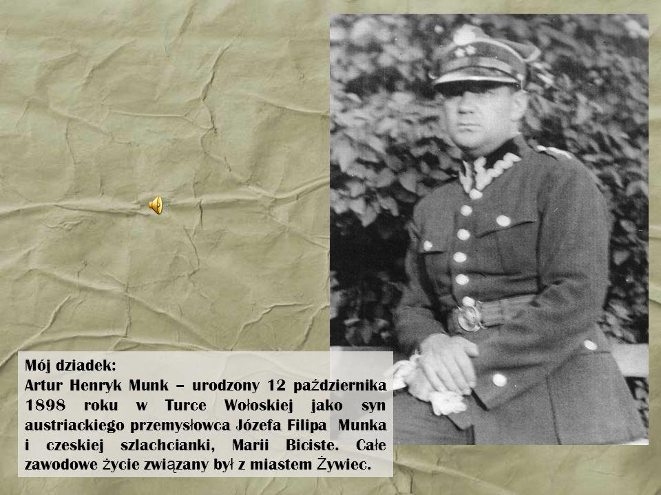 Mój dziadek: Artur Henryk Munk – urodzony 12 pa ź dziernika 1898 roku w Turce Wo ł oskiej jako syn austriackiego przemys ł owca Józefa Filipa Munka i
