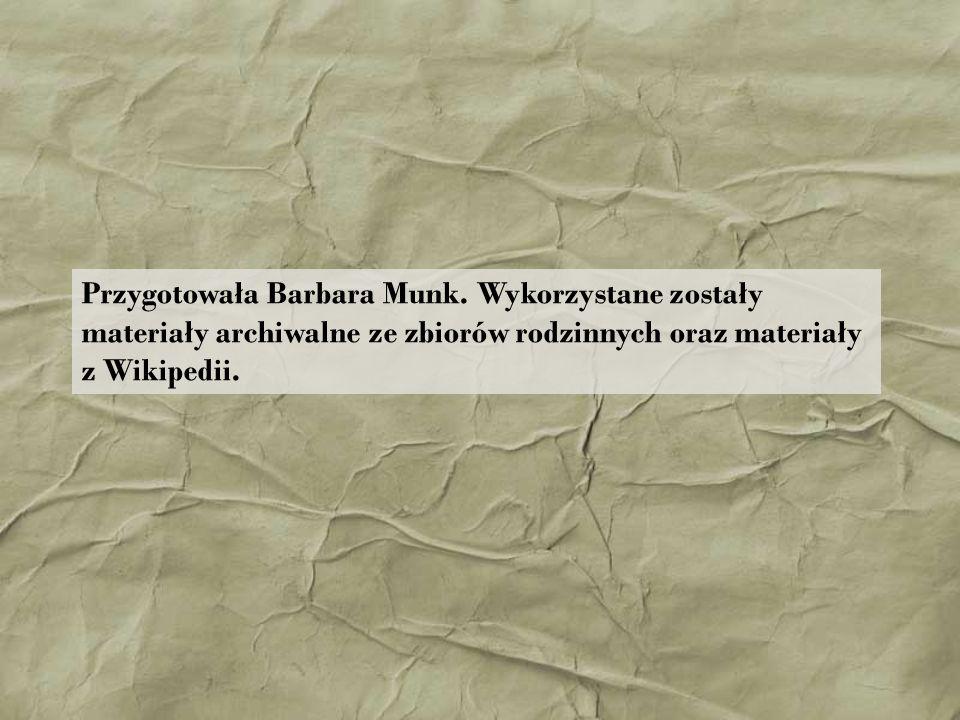 Przygotowała Barbara Munk. Wykorzystane zostały materiały archiwalne ze zbiorów rodzinnych oraz materiały z Wikipedii.
