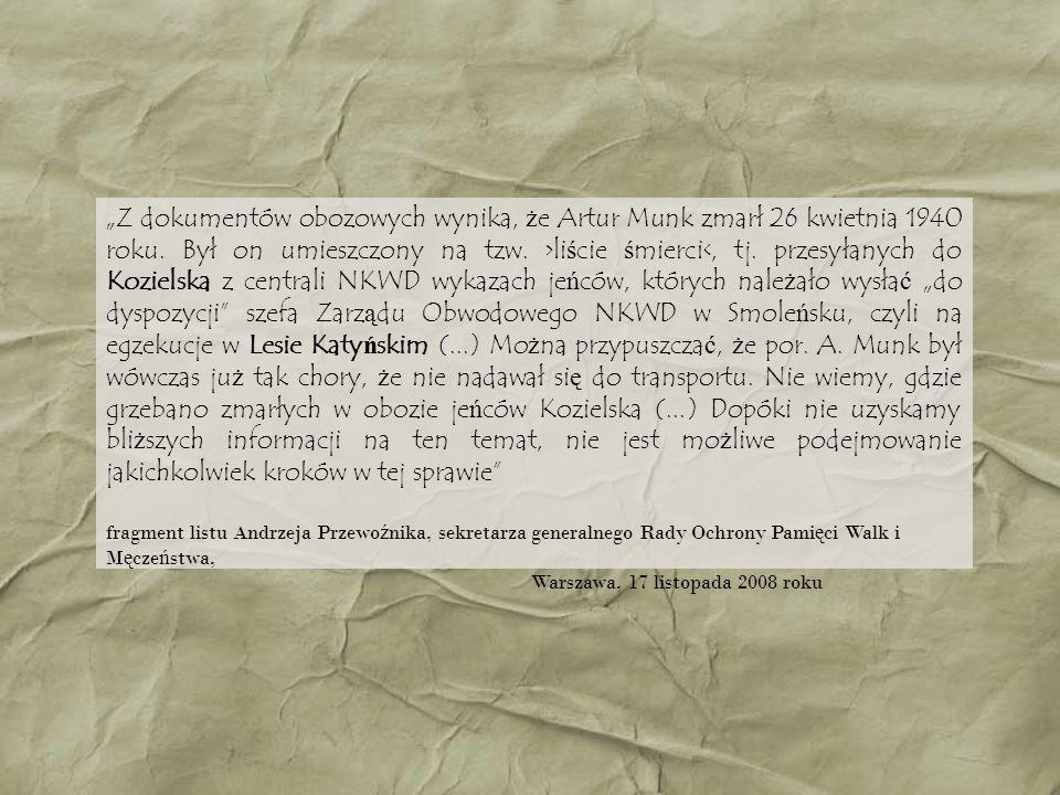 Z dokumentów obozowych wynika, że Artur Munk zmarł 26 kwietnia 1940 roku. Był on umieszczony na tzw. >liście śmierci<, tj. przesyłanych do Kozielska z
