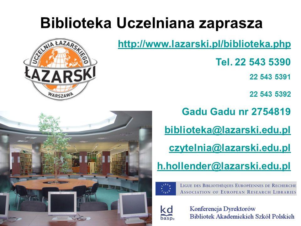 Biblioteka Uczelniana zaprasza http://www.lazarski.pl/biblioteka.php Tel. 22 543 5390 22 543 5391 22 543 5392 Gadu Gadu nr 2754819 biblioteka@lazarski
