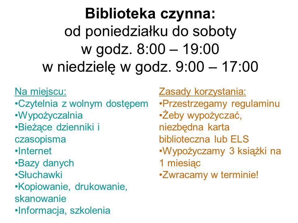 Biblioteka czynna: od poniedziałku do soboty w godz. 8:00 – 19:00 w niedzielę w godz. 9:00 – 17:00 Na miejscu: Czytelnia z wolnym dostępem Wypożyczaln