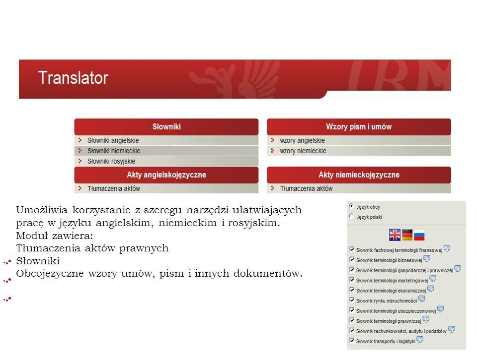 Umożliwia korzystanie z szeregu narzędzi ułatwiających pracę w języku angielskim, niemieckim i rosyjskim. Moduł zawiera: Tłumaczenia aktów prawnych Sł