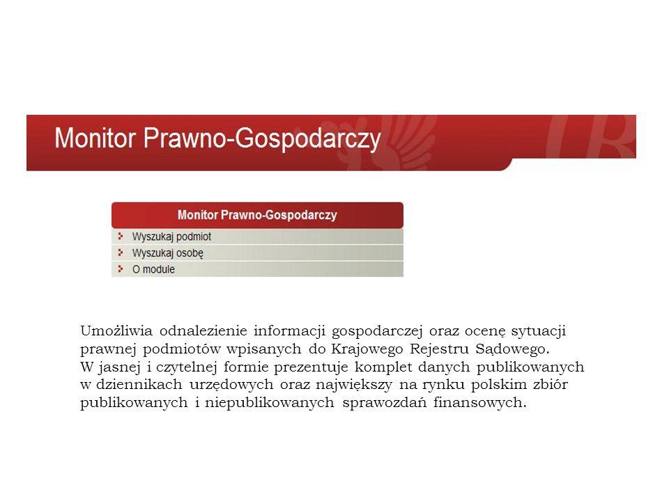 Umożliwia odnalezienie informacji gospodarczej oraz ocenę sytuacji prawnej podmiotów wpisanych do Krajowego Rejestru Sądowego. W jasnej i czytelnej fo