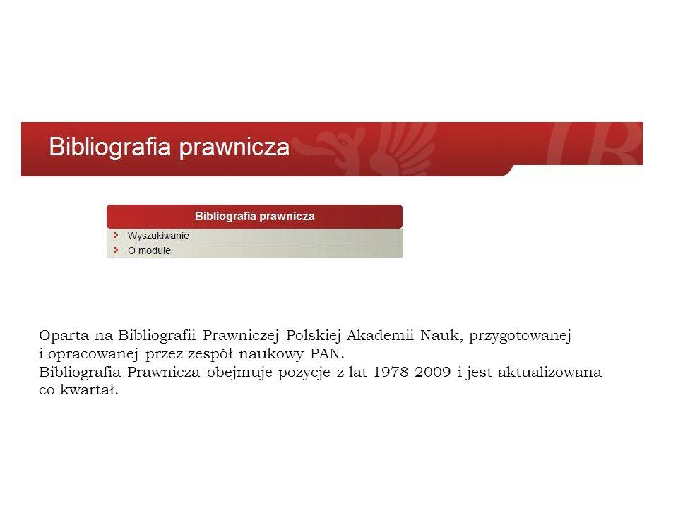 Moduły specjalistyczny Oparta na Bibliografii Prawniczej Polskiej Akademii Nauk, przygotowanej i opracowanej przez zespół naukowy PAN. Bibliografia Pr