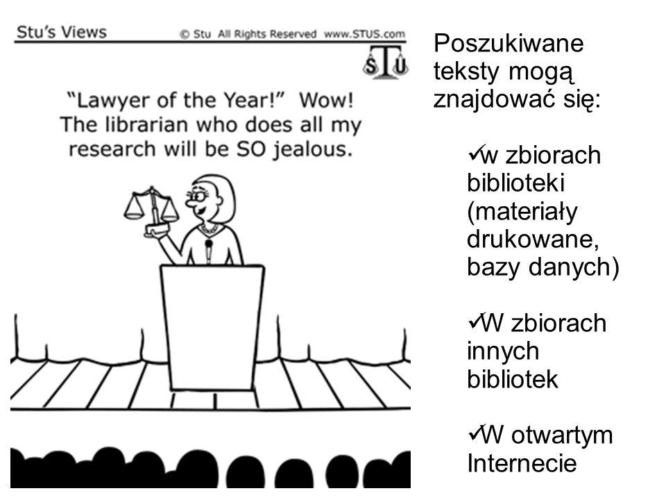 Poszukiwane teksty mogą znajdować się: w zbiorach biblioteki (materiały drukowane, bazy danych) W zbiorach innych bibliotek W otwartym Internecie