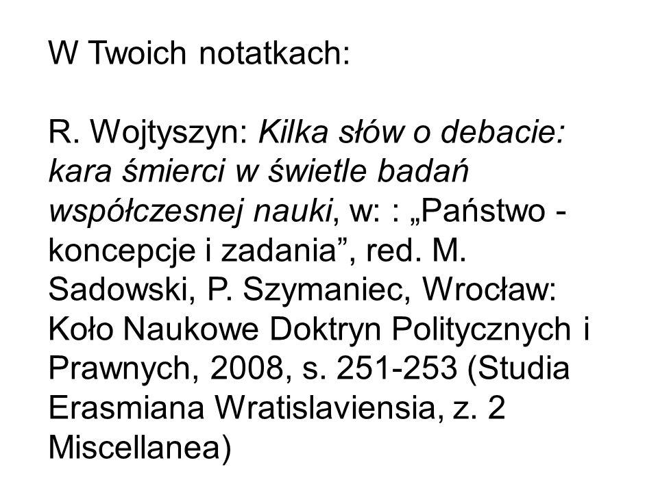 W Twoich notatkach: R. Wojtyszyn: Kilka słów o debacie: kara śmierci w świetle badań współczesnej nauki, w: : Państwo - koncepcje i zadania, red. M.
