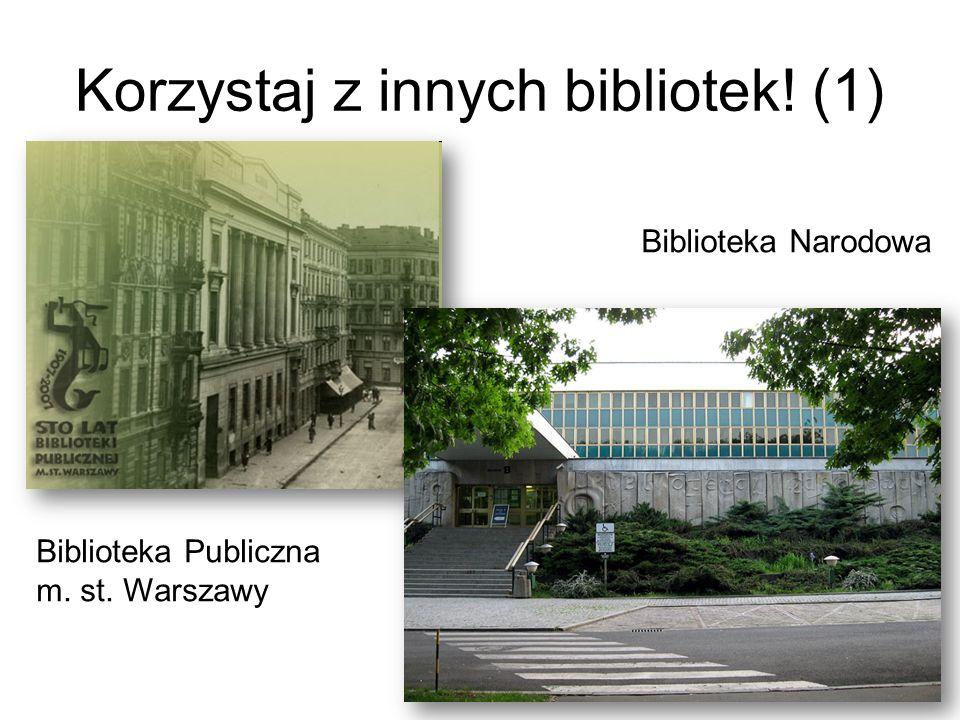 Korzystaj z innych bibliotek! (1) Biblioteka Publiczna m. st. Warszawy Biblioteka Narodowa