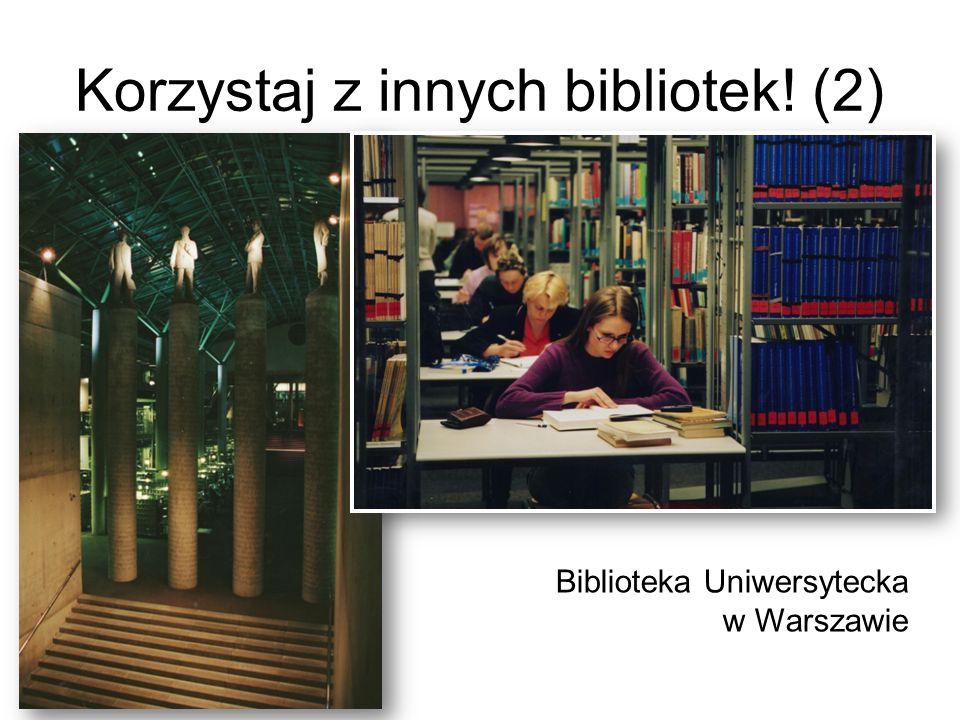 Korzystaj z innych bibliotek! (2) Biblioteka Uniwersytecka w Warszawie