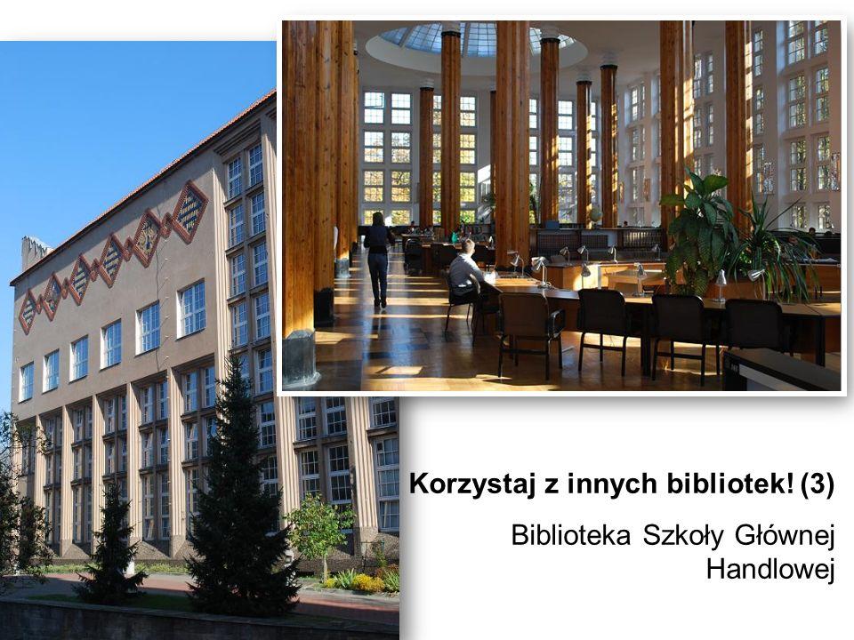 Korzystaj z innych bibliotek! (3) Biblioteka Szkoły Głównej Handlowej