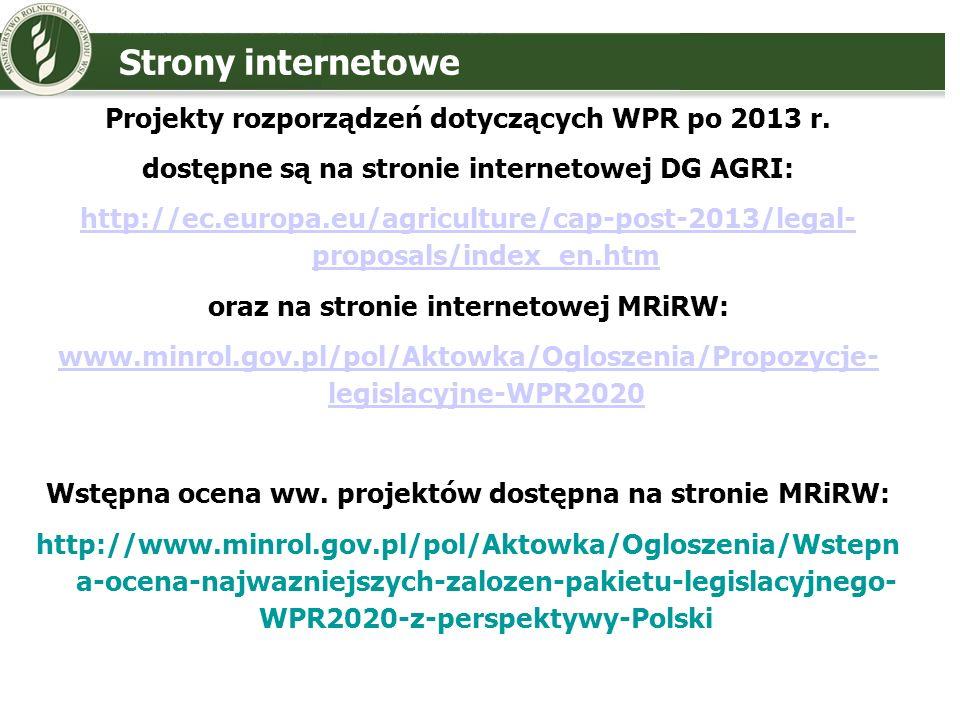 Projekty rozporządzeń dotyczących WPR po 2013 r. dostępne są na stronie internetowej DG AGRI: http://ec.europa.eu/agriculture/cap-post-2013/legal- pro