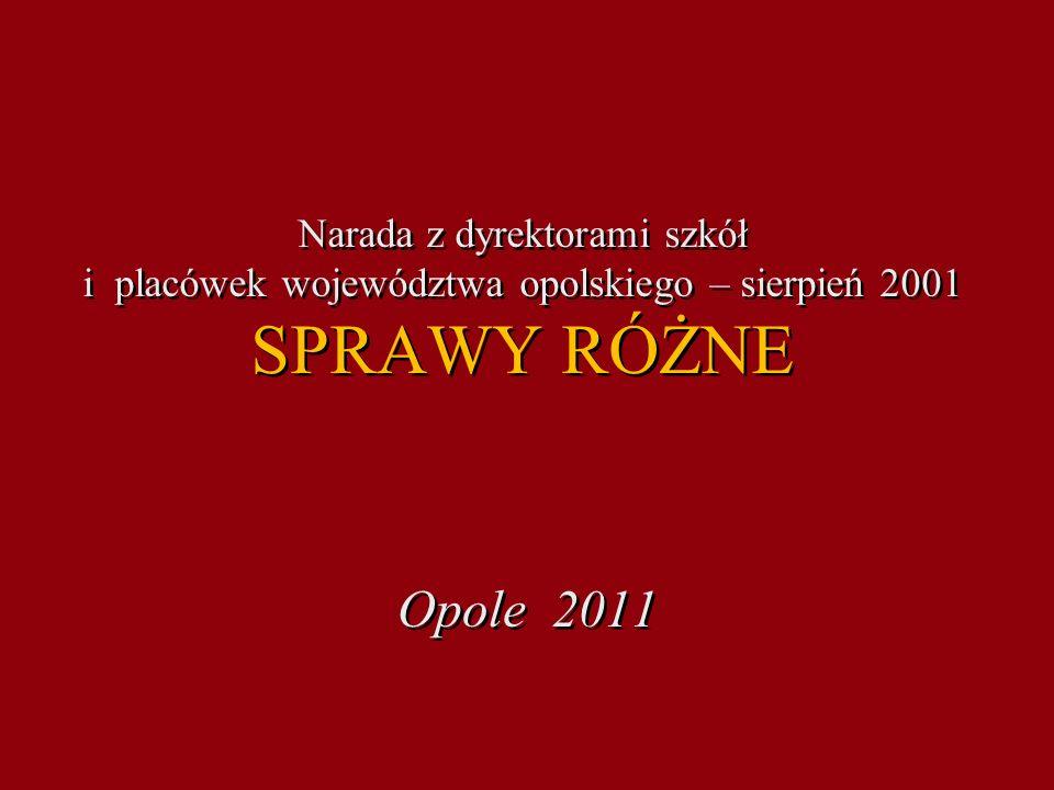 Narada z dyrektorami szkół i placówek województwa opolskiego – sierpień 2001 SPRAWY RÓŻNE Opole 2011