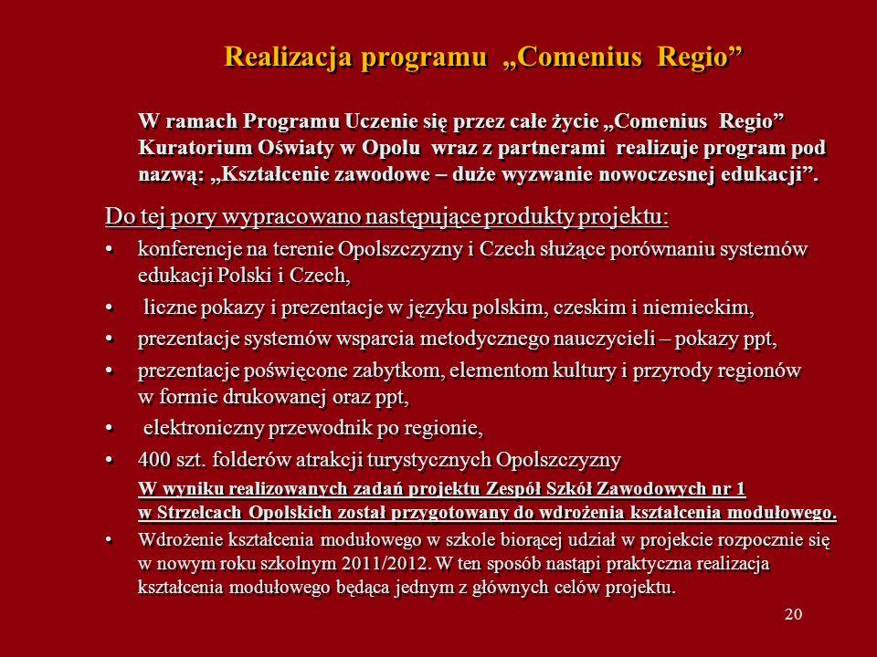 Realizacja programu Comenius Regio W ramach Programu Uczenie się przez całe życie Comenius Regio Kuratorium Oświaty w Opolu wraz z partnerami realizuje program pod nazwą: Kształcenie zawodowe – duże wyzwanie nowoczesnej edukacji.