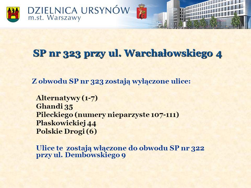 SP nr 323 przy ul. Warchałowskiego 4 Z obwodu SP nr 323 zostają wyłączone ulice: Alternatywy (1-7) Ghandi 35 Pileckiego (numery nieparzyste 107-111) P
