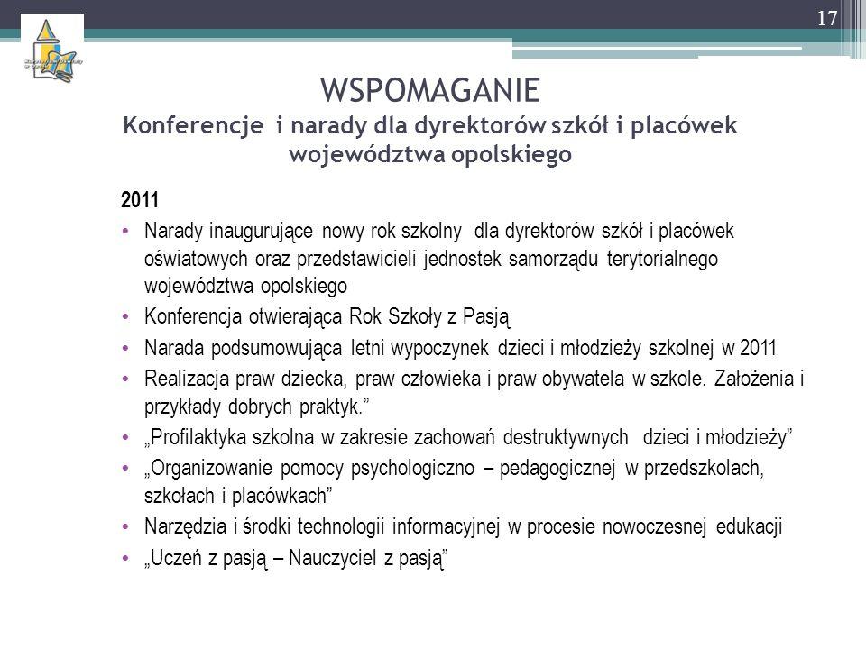 WSPOMAGANIE Konferencje i narady dla dyrektorów szkół i placówek województwa opolskiego 2011 Narady inaugurujące nowy rok szkolny dla dyrektorów szkół