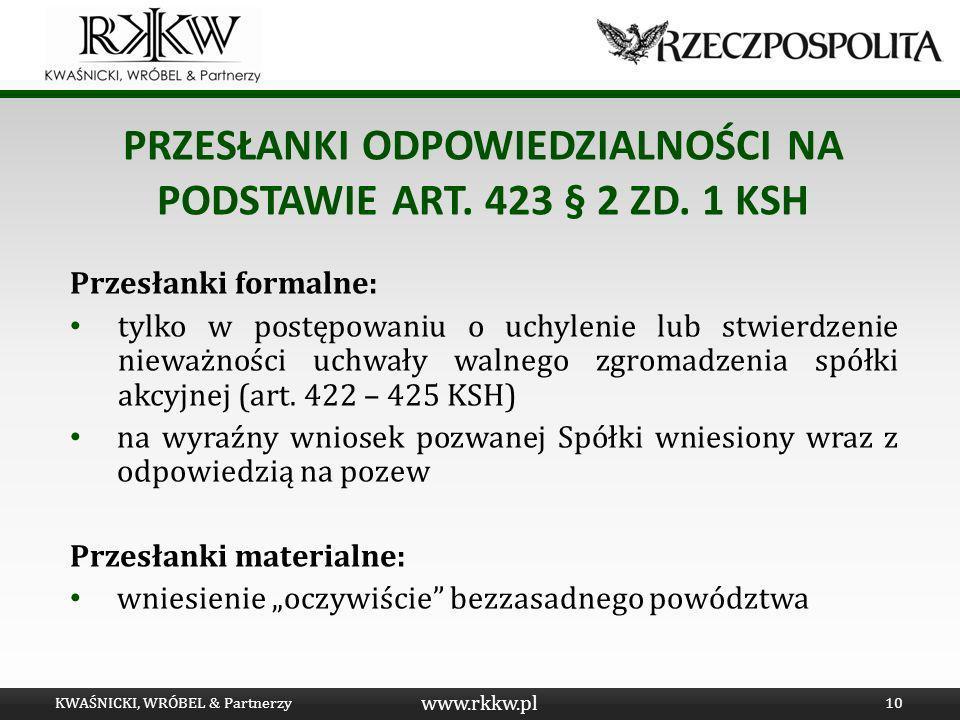 www.rkkw.pl PRZESŁANKI ODPOWIEDZIALNOŚCI NA PODSTAWIE ART. 423 § 2 ZD. 1 KSH Przesłanki formalne: tylko w postępowaniu o uchylenie lub stwierdzenie ni