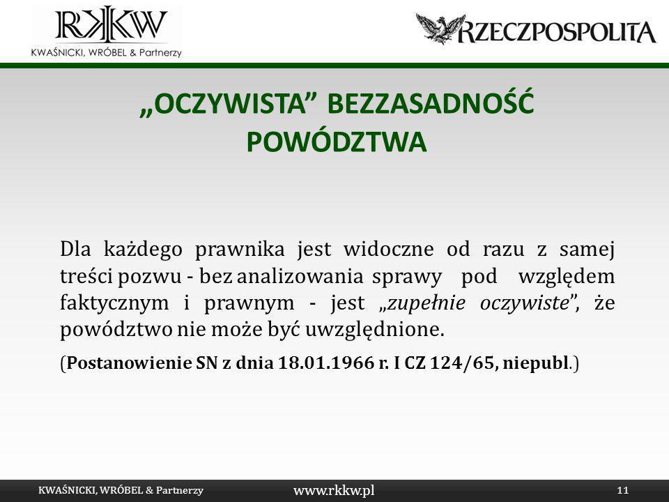 www.rkkw.pl OCZYWISTA BEZZASADNOŚĆ POWÓDZTWA Dla każdego prawnika jest widoczne od razu z samej treści pozwu - bez analizowania sprawy pod względem fa