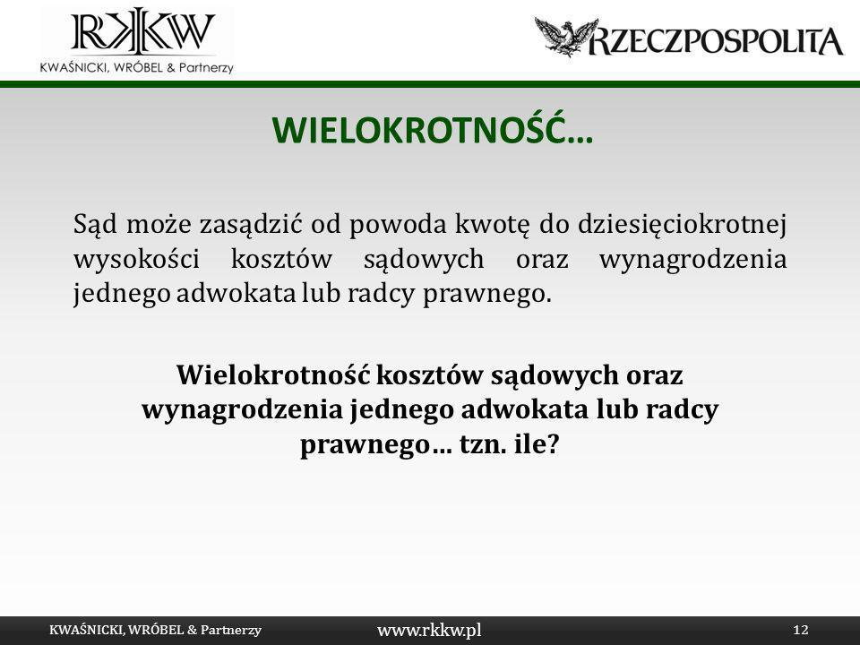 www.rkkw.pl WIELOKROTNOŚĆ… Sąd może zasądzić od powoda kwotę do dziesięciokrotnej wysokości kosztów sądowych oraz wynagrodzenia jednego adwokata lub r