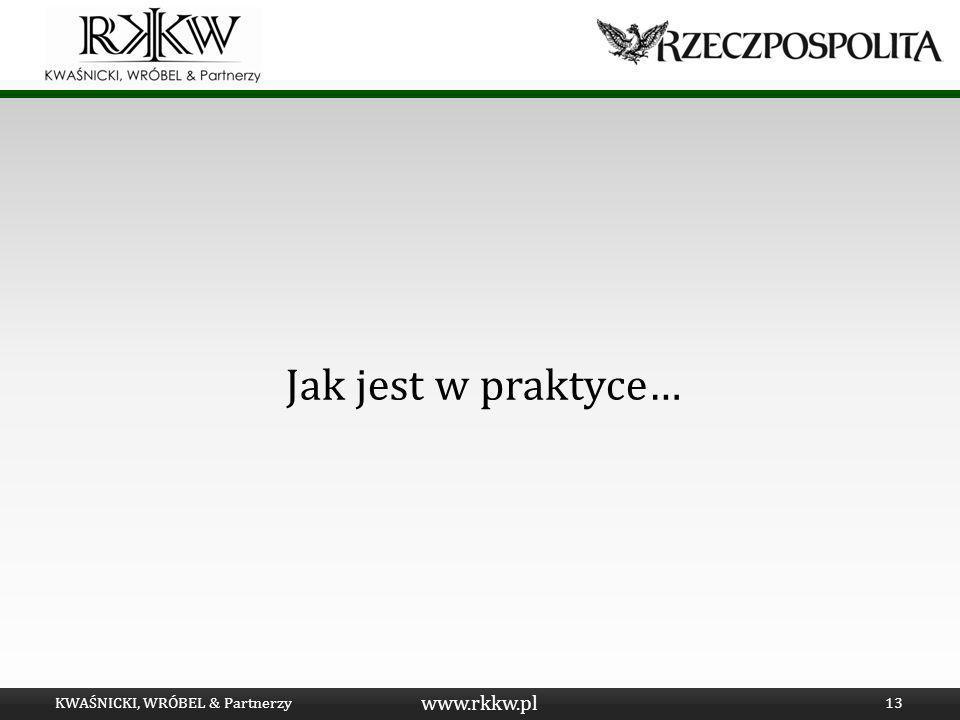 www.rkkw.pl Jak jest w praktyce… KWAŚNICKI, WRÓBEL & Partnerzy13