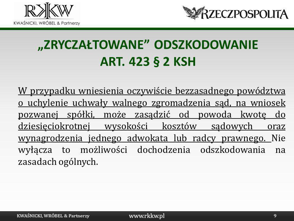 www.rkkw.pl ZRYCZAŁTOWANE ODSZKODOWANIE ART. 423 § 2 KSH W przypadku wniesienia oczywiście bezzasadnego powództwa o uchylenie uchwały walnego zgromadz