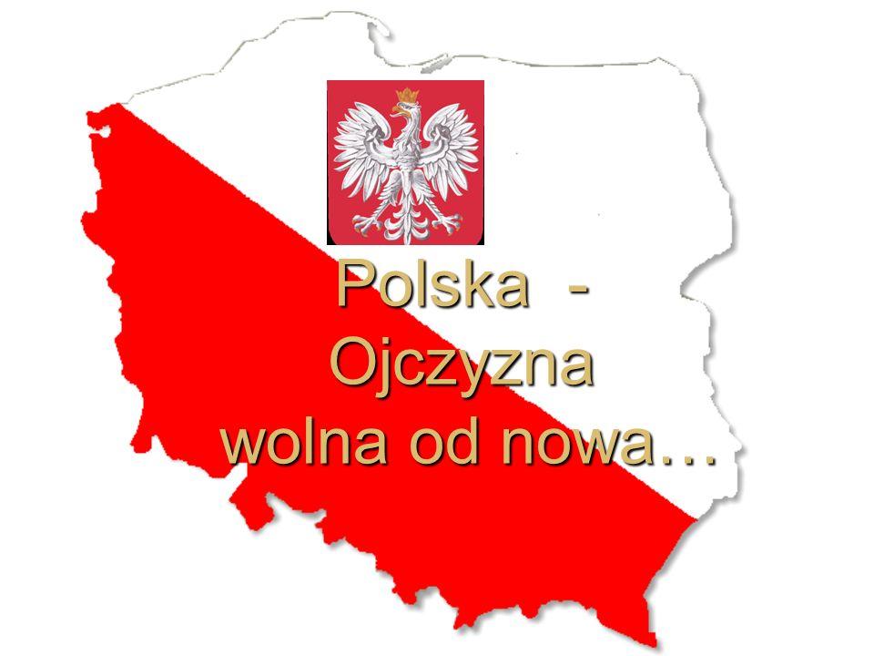 Polska - Ojczyzna wolna od nowa…