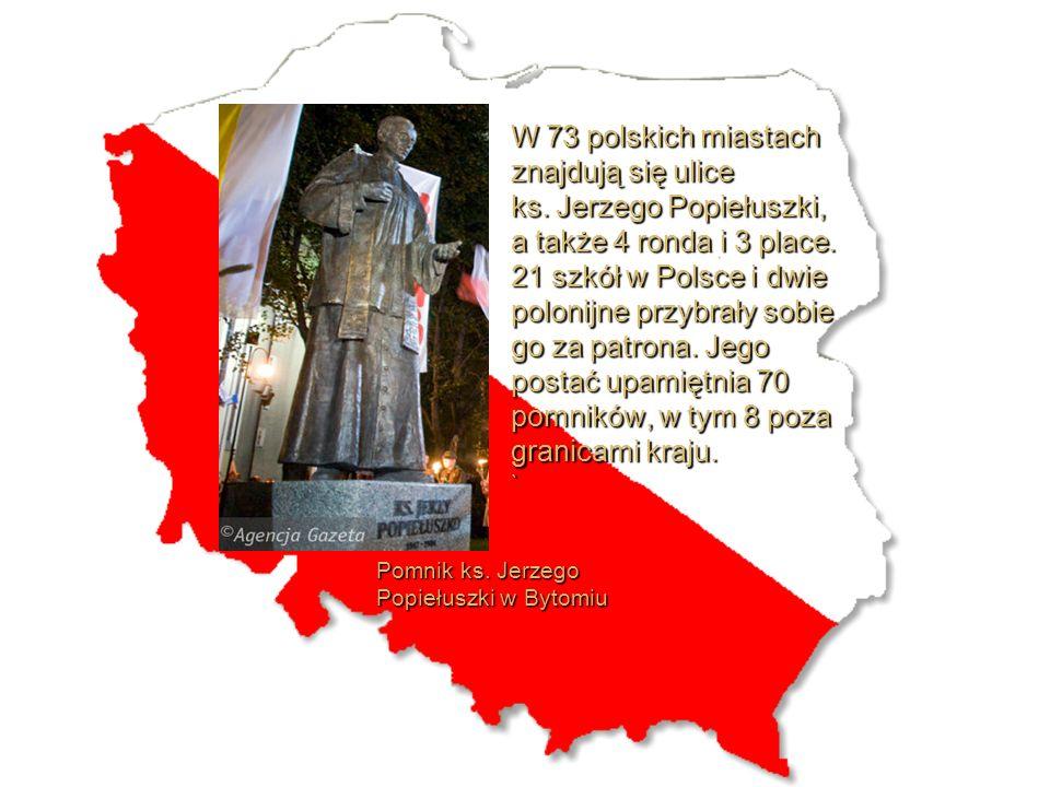 W 73 polskich miastach znajdują się ulice ks.Jerzego Popiełuszki, a także 4 ronda i 3 place.