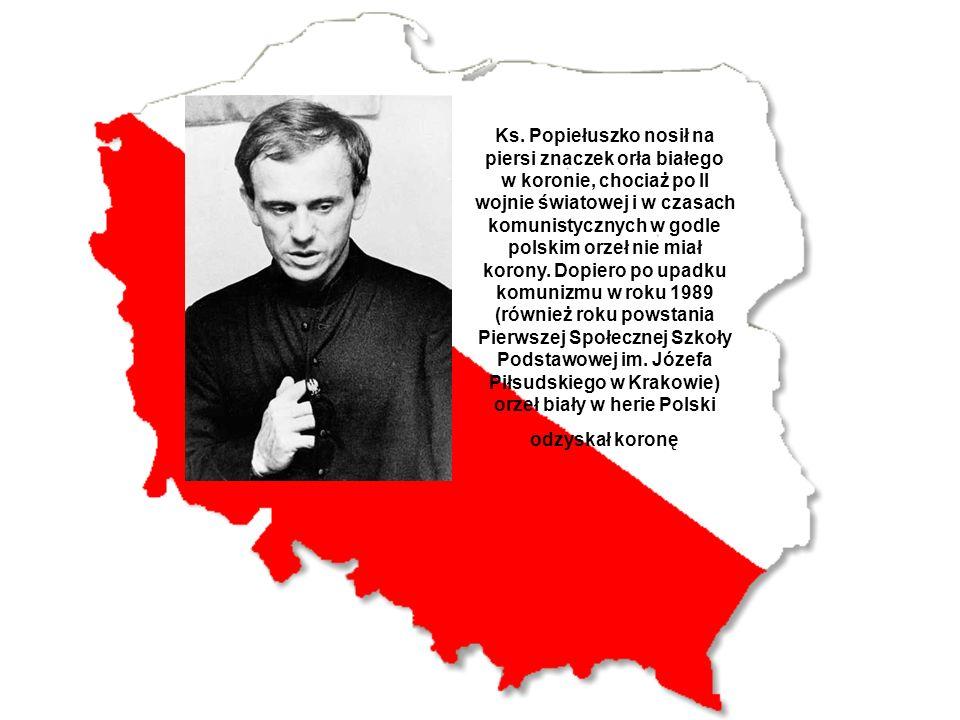 Ks. Popiełuszko nosił na piersi znaczek orła białego w koronie, chociaż po II wojnie światowej i w czasach komunistycznych w godle polskim orzeł nie m