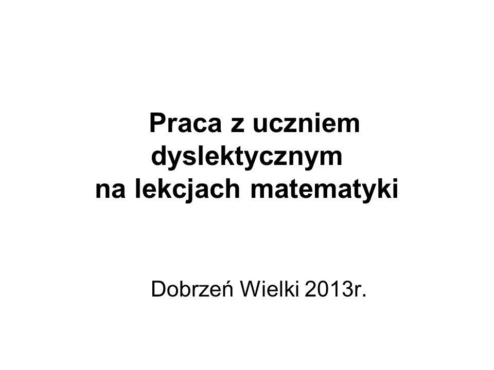 Praca z uczniem dyslektycznym na lekcjach matematyki Dobrzeń Wielki 2013r.