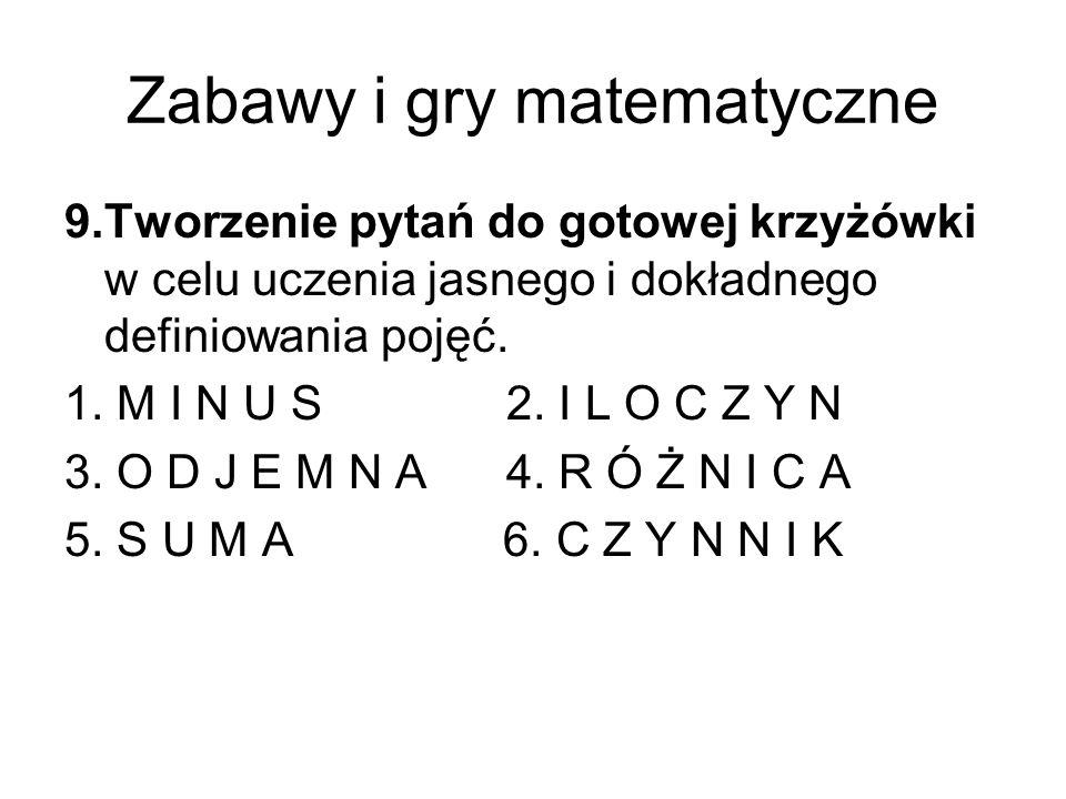 Zabawy i gry matematyczne 9.Tworzenie pytań do gotowej krzyżówki w celu uczenia jasnego i dokładnego definiowania pojęć. 1. M I N U S 2. I L O C Z Y N
