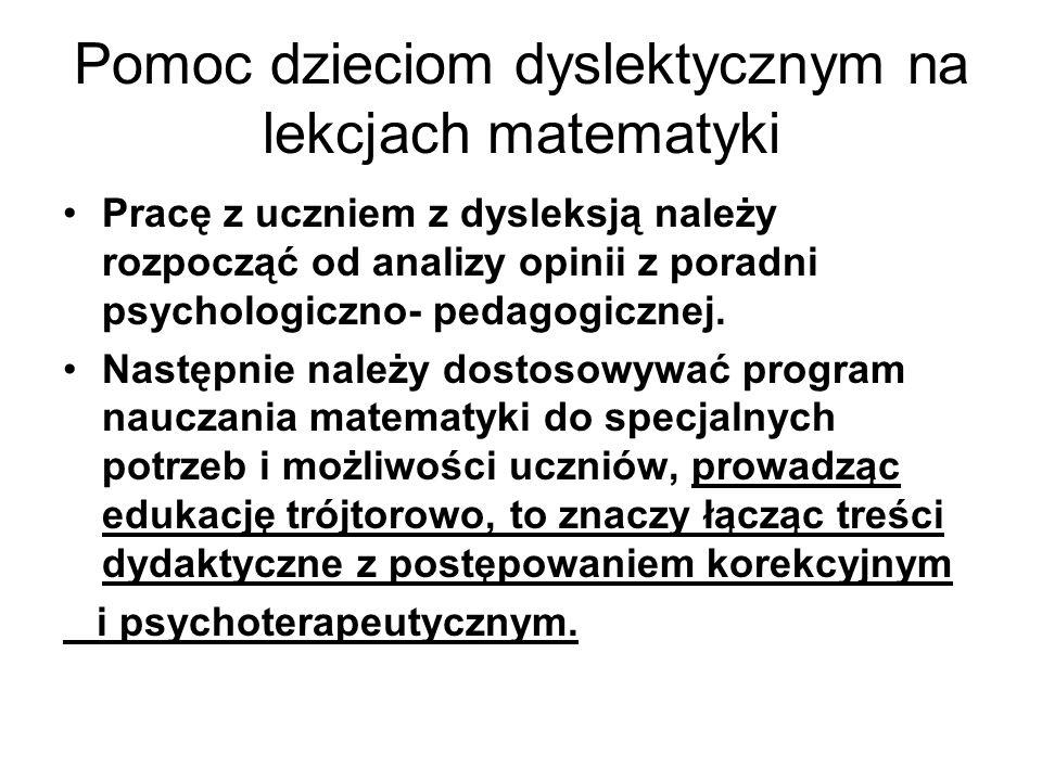 Pomoc dzieciom dyslektycznym na lekcjach matematyki Pracę z uczniem z dysleksją należy rozpocząć od analizy opinii z poradni psychologiczno- pedagogic