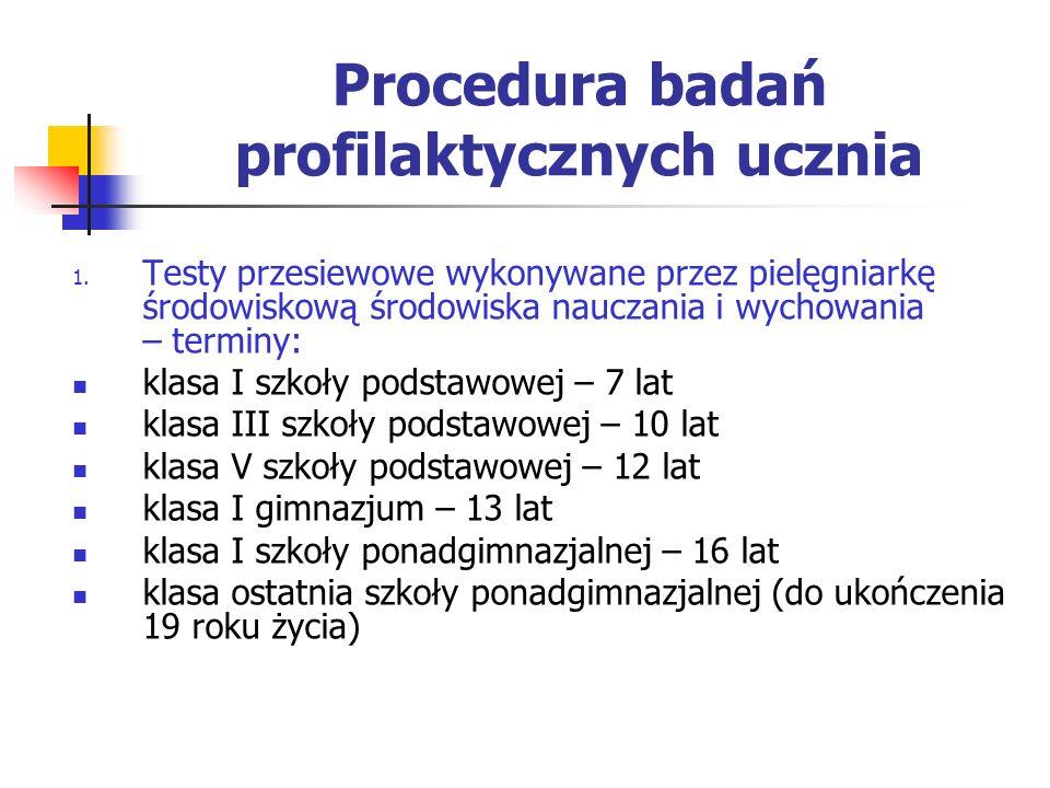 Procedura badań profilaktycznych ucznia 1. Testy przesiewowe wykonywane przez pielęgniarkę środowiskową środowiska nauczania i wychowania – terminy: k